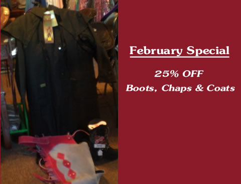 February Special 25% Off Boots, Chaps & Coats
